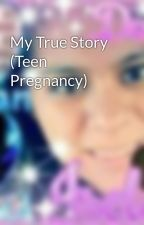 My True Story (Teen Pregnancy) by dkramosjuarez