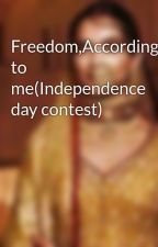Freedom,According to me(Independence day contest) by studiouslady01