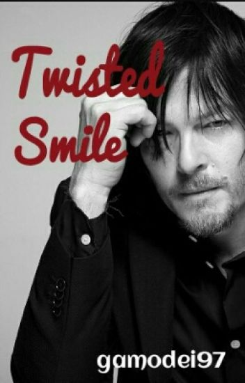 Twisted Smile - Norman Reedus Fanfiction
