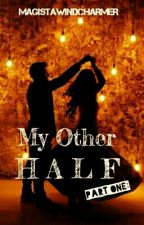 Book One: My Other Half  [COMPLETED] by Magistawindcharmer