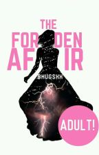 The Forbidden Affair(Completed) by Bhugsxx