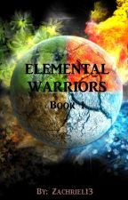 Elemental Warriors (Book 1) by Zachriel13
