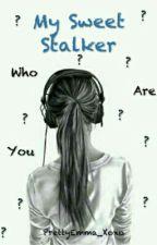 My Sweet Stalker (Re-post) by PrettyEmma_Xoxo