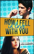 How I Fell In Love With You [Coming Soon] by itsjustmejessica14