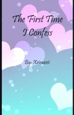 ~ The First Time I Confess by xeirazeil