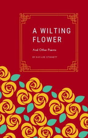 The Wilting Flower and Other Poems by KayleeM32