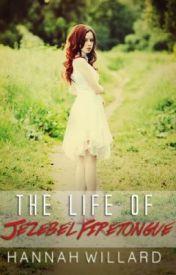 The Life of Jezebel Firetongue by HannahWillard3