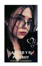 LA NERD Y EL PLAYBOY by YocelinMartinez5