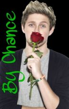 By Chance ( Niall Horan Fan Fiction ) by SuperSam27