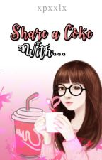 Share a Coke with (One Shot Story) by xpxxlx