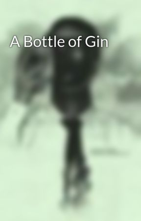 A Bottle of Gin by ZQGunner