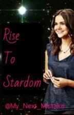 Rise To Stardom by My_Next_Mistake