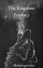 The Kingdoms Prophecy  by Bookdragon2022
