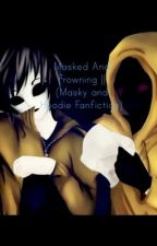 Masked & Frowning || (Masky and Hoodie Fanfiction) by EvanescenceSnowFalls