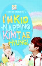 I'm Kidnapping, Kim Taehyung! (Vkook) by Baekdine_fanfan00
