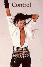 Control (A Michael Jackson Fanfiction) by MychaelaJaleesa