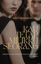 KAU TETAP MILIKKU SEORANG(Completed) by Faa_Insomniacs892