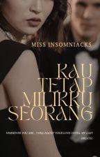 KAU TETAP MILIKKU SEORANG(Completed) by Miss_Insomniacs892