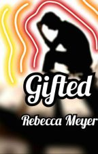 Gifted by Rebeccameyer0607