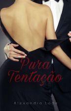 Pura Tentação by Alexandra_Lage