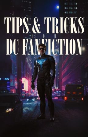 Tips & Tricks For DC Fanfiction by flamebirds