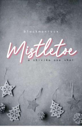 Mistletoe | ShivIka One Shot by BlackManiacx