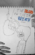 The Blood in their Breath (JohnKat) [IT'S CANCELLED] by binaryStar