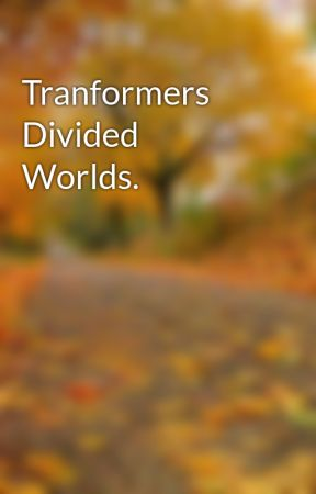 Tranformers Divided Worlds. by joseph1977