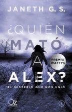 ¿Quién Mató a Alex? (En librerías a partir del 17 de marzo) by JanethGS