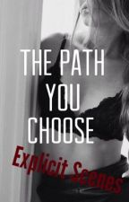 The Path You Choose Explicit Scenes by lower-east-side
