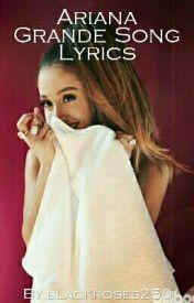 Ariana Grande Song Lyrics by blackroses250