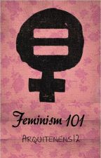 Feminism 101: An Essay For the confused. by arquitenens12