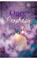 Once Upon a Prophecy by writergirl2820