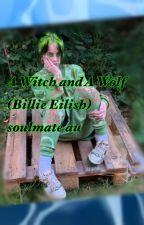 A Witch and a Wolf (Billie eilish soulmate AU) by Evilturnip