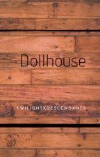 Dollhouse by TwilightXDescendants