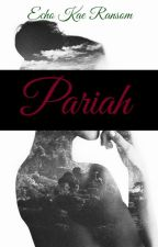 Pariah by EchoingInTheAbyss