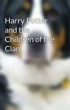 Harry Potter and the Children of the Clan by Swissdog