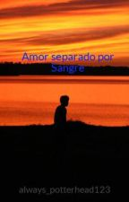 Amor separado por Sangre by always_potterhead123