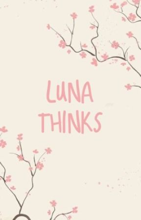 Luna Thinks  by LunaThinks