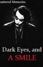 Dark Eyes, And A Smile ~The Joker Love Story~ by ShatterANDJoker