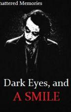Dark Eyes, And A Smile ~The Joker Love Story~ by ShatterANDJoker