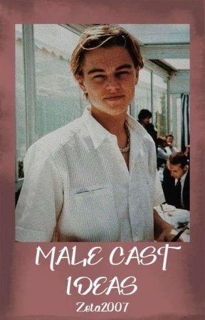 Male Cast Ideas  by Zeta2007