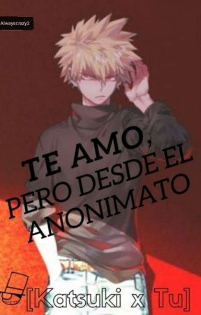 Te Amo, Pero Desde El Anonimato (katsuki  Y tu)  by alwayscrazy2