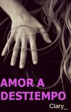 Amor a destiempo by Clary_
