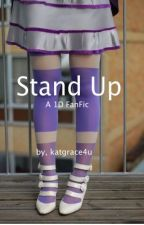 Stand Up ( a 1D Fanfic ) by katgrace4u
