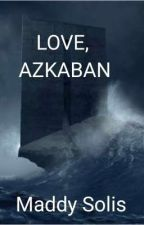 Love, Azkaban  by TheAmazingMaddy