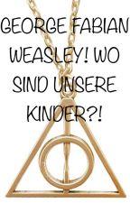 GEORGE FABIAN WEASLEY! WO SIND UNSERE KINDER?! by _Hermione-J-Malfoy_