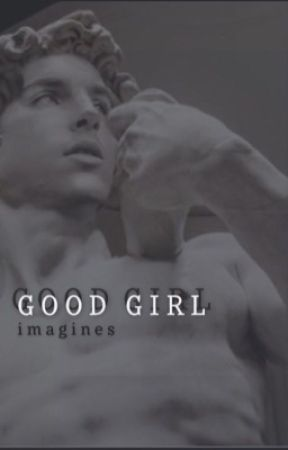 good girl | t.chalamet| imagines  by thatsnotall