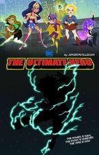 The Ultimate Hero /(DCsuperhero girls harem x male reader) by JORGECASTILLO2103