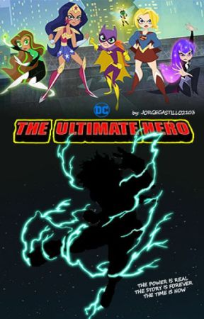The Ultimate Hero /(DCsuperhero girls harem x male reader) by JORGECASTILLO2103